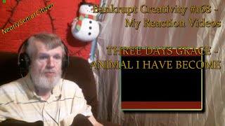 THREE DAYS GRACE - ANIMAL I HAVE BECOME : Bankrupt Creativity #168 - My Reaction Videos