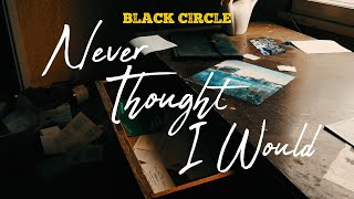 Black Circle - Never Thought I Would (Official Video)
