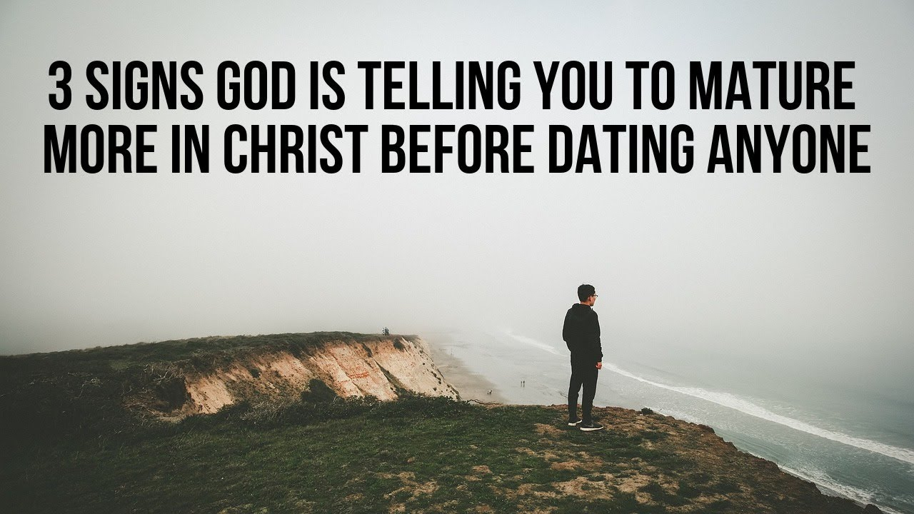 3 Signs God Is Telling You to Mature More in Christ Before Dating