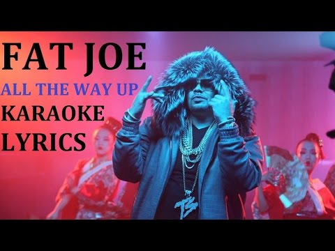 FAT JOE - ALL THE WAY UP (feat. REMY MA & FRENCH MONTANA) KARAOKE COVER LYRICS