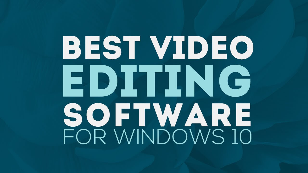 Video editing software for Windows 10: Easily Edit Videos on Windows 10
