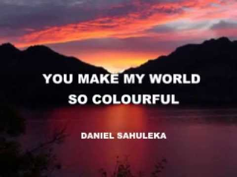 You Make My World So Colourful - Daniel Sahuleka