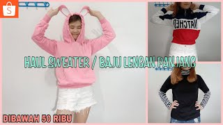 HAUL SWEATER / BAJU LENGAN PANJANG DIBAWAH 50K || HAUL SHOPEE ( TRY ON HAUL )