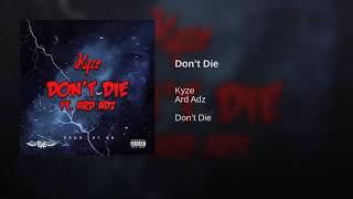 Kyze X Ard Adz - Dont Die (  Audio)