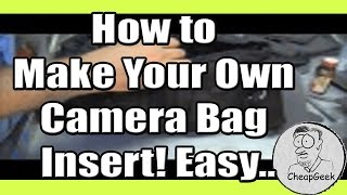 How to Make Your Own Camera Bag Insert! Easy..