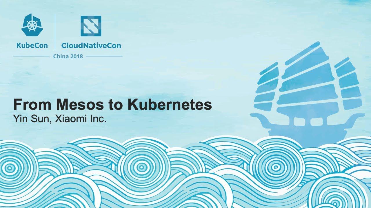 From Mesos to Kubernetes - Yin Sun, Xiaomi Inc.