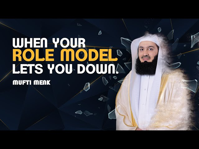 When Your Role Model Lets You Down - Mufti Menk