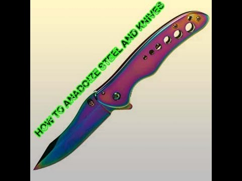 How to anodize knives and steel?