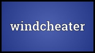 Windcheater Meaning