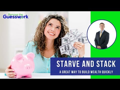 Starve and Stack to Build Wealth Quickly