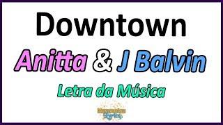 Baixar Anitta & J Balvin - Downtown - Letra