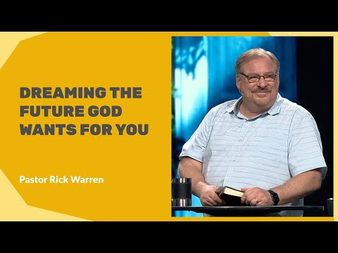 """Dreaming The Future God Wants For You"" With Pastor Rick Warren"