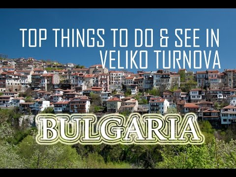 Top Things To Do and See in Veliko Turnovo, Bulgaria - Travel Bulgaria