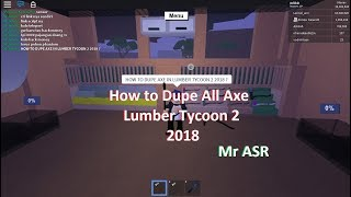How to dupe All Axe in Lumber Tycoon 2 2018 - ROBLOX