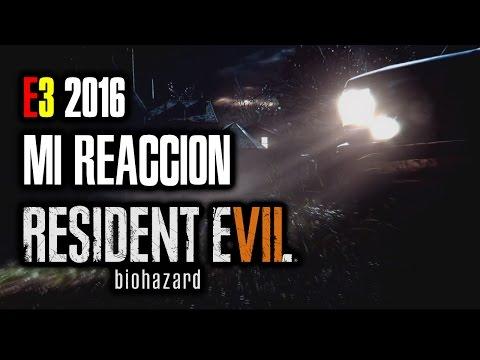 E3 2016 | Mi REACCIÓN a RESIDENT EVIL VII (RE7). Jodidamente increíble. ¡DEMO YA EN EL CANAL!