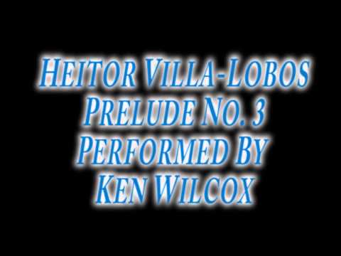 Heitor Villa-Lobos Prelude No. 3 performed by Ken Wilcox