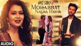 Mohabbat Nasha Hai Full Audio | HATE STORY 4 |  Neha Kakkar | Tony Kakkar | Karan Wahi | T-Series