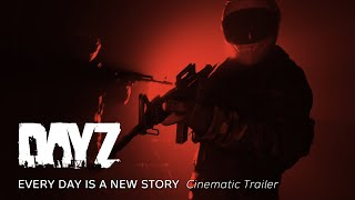 DayZ - Every Day is a New Story (Cinematic Trailer)