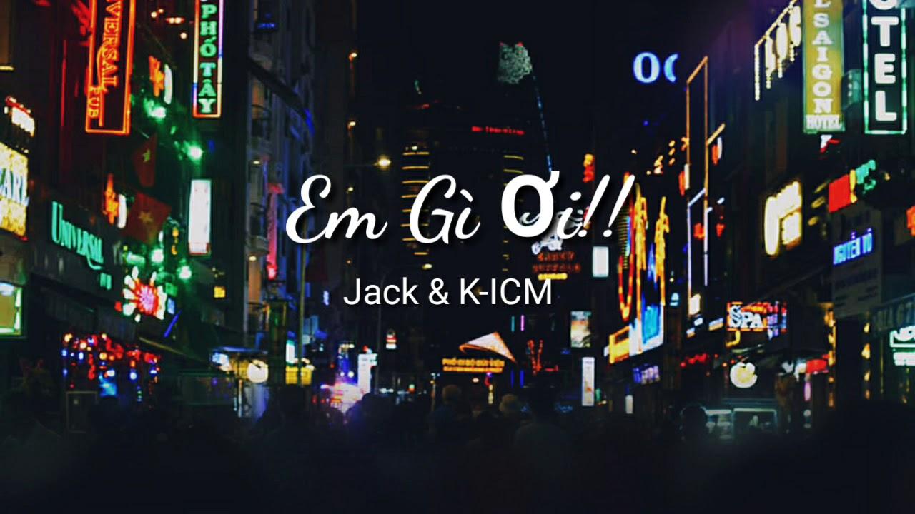 Em Gì Ơi - Jack & K-ICM | (Demo) video