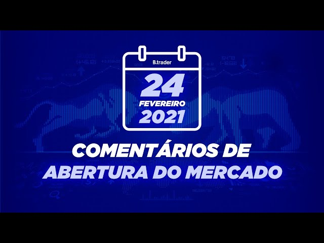 🔴 COMENTÁRIO ABERTURA DE MERCADO  AO VIVO   24/02/2021   B. Trader