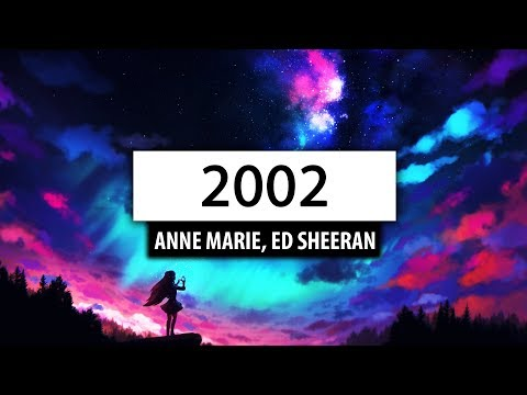 Anne-Marie, Ed Sheeran ‒ 2002 (Lyrics) 🎤
