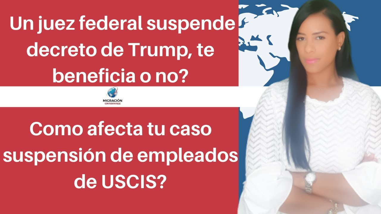Juez Federal Suspende Decreto de Trump, Te beneficia o no?