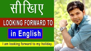 LOOKING FORWARD TO IN ENGLISH SPEAKING