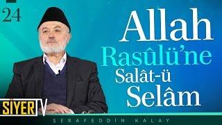 Allah Rasûlü'ne Salât-ü Selâm | Şerafeddin Kalay (24. Ders)