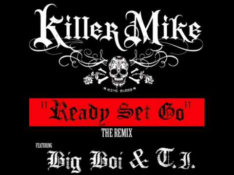 Killer Mike feat. Big Boi & T.I. -- Ready Set Go (Remix) (Explicit)
