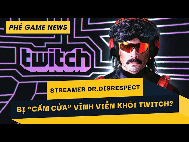 Phê Game News #84: Hàng Loạt Nghi Vấn Về Vụ Việc Dr Disrespect Bị Khóa Tài Khoản Twitch