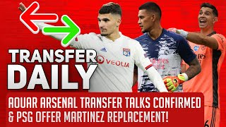 Aouar Arsenal Transfer Talks Confirmed & PSG Offer Martinez Replacement! | AFTV Transfer Daily