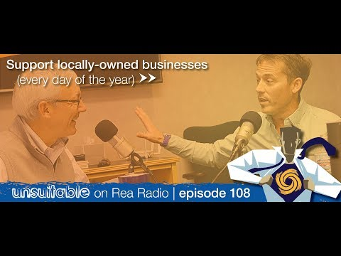 108 | The Importance Of Supporting Locally-Owned Businesses (Every Day of the Year)