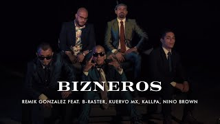 Remik Gonzalez - Bizneros Feat. B-Raster, Kuervo MX, Kallpa, Nino Brown (Video Oficial)