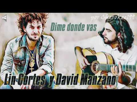 """Lin Cortes y David Manzano """"Dime donde vas"""""""