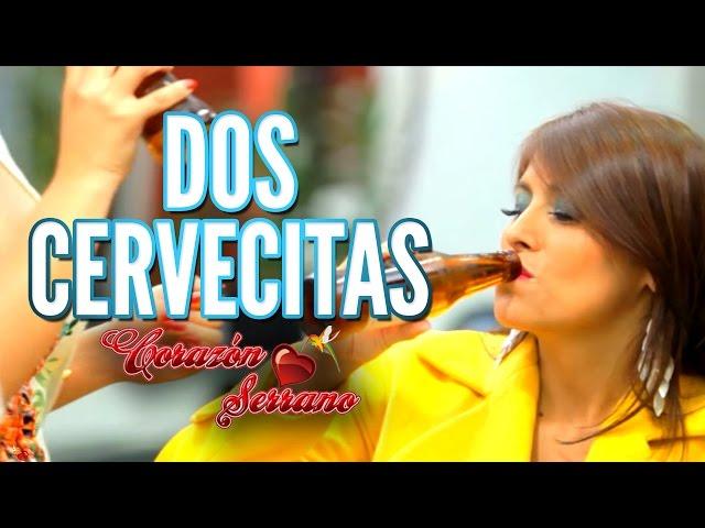 DOS CERVECITAS - Corazón Serrano