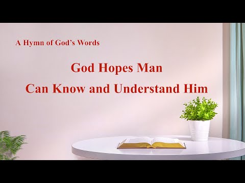 """""""God Hopes Man Can Know and Understand Him"""" 