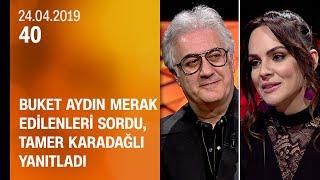Buket Aydın 40'ta merak edilenleri sordu, oyuncu Tamer Karadağlı yanıtladı - 24.04.2019