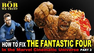 in bob we trust how to fix the fantastic four in the mcu part 2