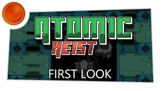 First Look - Atomic Heist - Xbox One