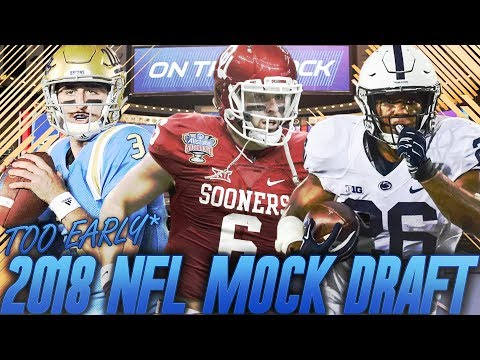 Too Early 2018 NFL Mock Draft | How Many QBs Go Round 1?