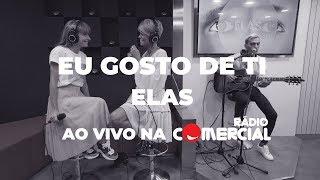 Baixar Rádio Comercial | Elas cantam 'Eu Gosto de Ti'