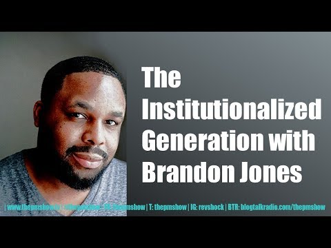 The Institutionalized Generation with Brandon Jones