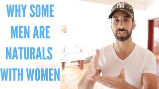 Why Some Men Are Naturally Good With Women