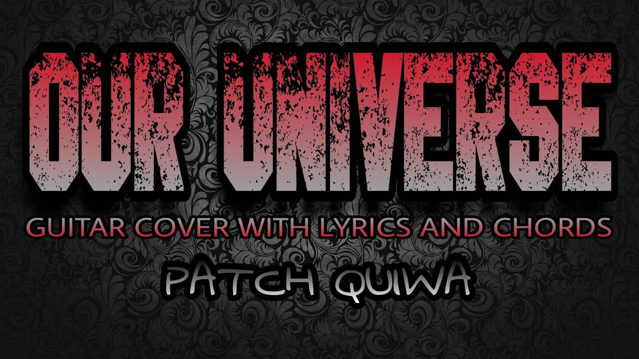 Our Universe Patch Quiwa Guitar Cover With Lyrics Chords