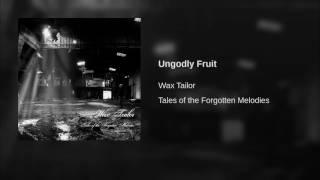 Ungodly Fruit