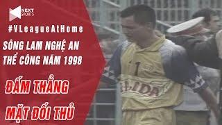 Sông Lam Nghệ An - Thể Công năm 1998 | Đấm thẳng mặt đối thủ, treo giò 6 trận! | NEXT SPORTS