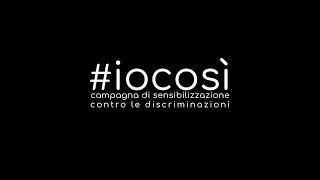 #IoCosì Promo Campagna di Sensibilizzazione alla lotta alle Discriminazioni