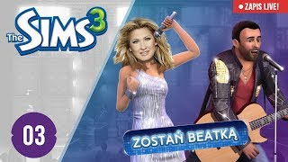 KOLEJNE SZALEŃSTWA BEATKI - The Sims 3 Zostań Beatką #03 (Zapis live)