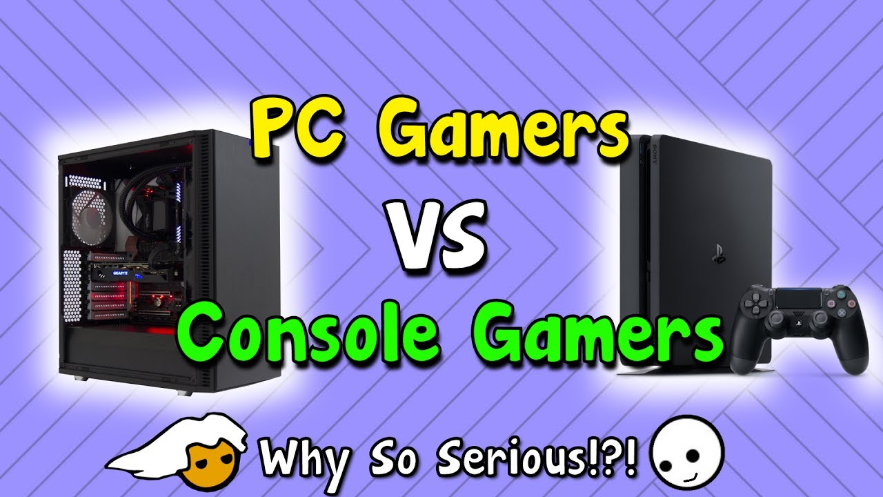 PC Gamers VS Console Gamers - YouTube |Pc Gamers Vs Console Gamers