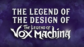 The Legend of the Design of The Legend of Vox Machina